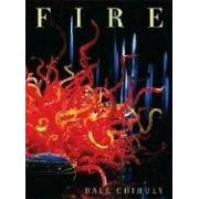 Fire By Dale Chihuly (Hardcover- Illustrated)