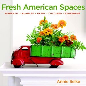 Annie Selke: Fresh American Spaces: Romantic – Nuanced – Happy – Cultured – Exuberant